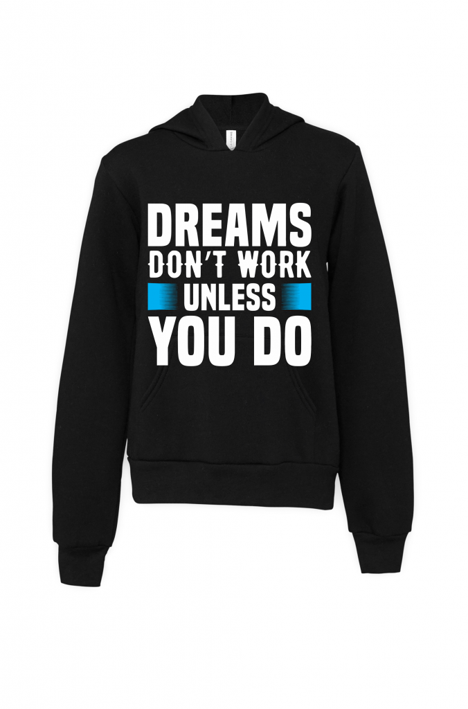 black dreams dont work unless you do hoodie