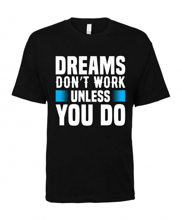 black dreams dont work unless you do t shirt