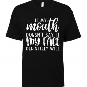 black if my mouth doesnt say it t shirt