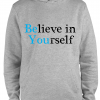 grey believe in yourself hoodie