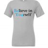 grey believe in yourself t shirt