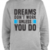 grey dreams dont work unless you do hoodie