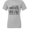 grey if my mouth doesnt say it t shirt
