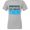 grey opportunities dont happen t shirt
