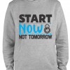 grey start now not tomorrow hoodie