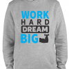 grey work hard dream big hoodie