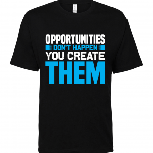 opportunities dont happen black t shirt