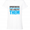 opportunities dont just happen white t shirt