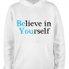 white believe in yourself hoodie