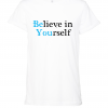 white believe in yourself t shirt