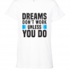 white dreams dont work unless you do t shirt