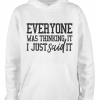 white everyone was thinking it hoodie