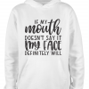 white if my mouth doesnt say it hoodie