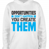 white opportunities dont happen hoodie
