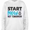 white start now not tomorrow hoodie