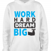 white work hard dream big hoodie