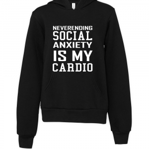 black social anxiety is my cardio hoodie