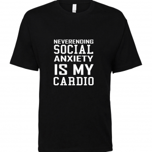 black social anxiety is my cardio t shirt