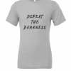 grey defeat the darkness t shirt