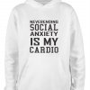 white social anxiety is my cardio hoodie