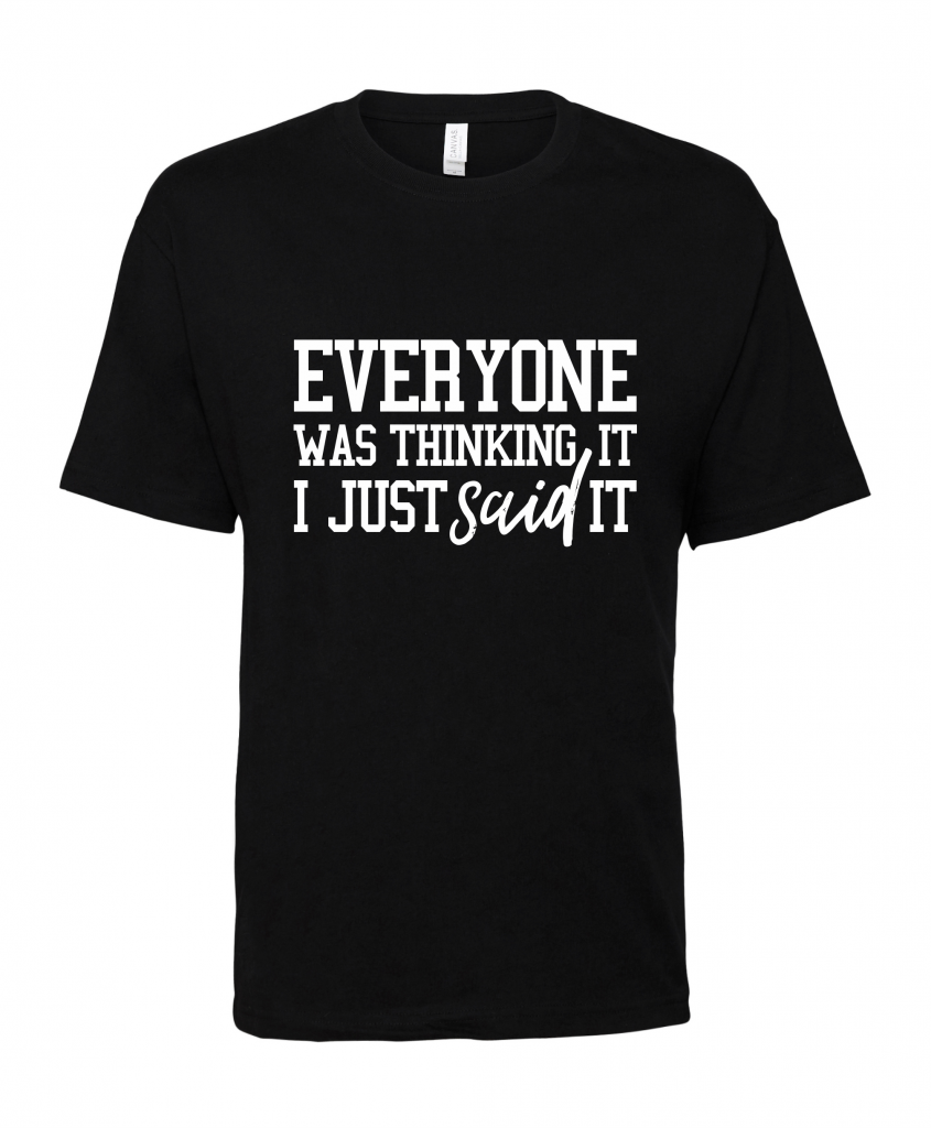 black-everyone-was-thinking-it-t-shirt.png